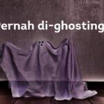 Pernah di-ghosting
